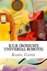 R.U.R. (Rossum's Universal Robots): A Play in Introductory Scene and Three Acts