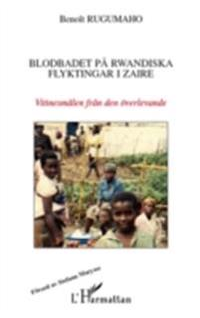 Blodbadet pa rwandiska flyktingar i zaire - vittnesmalen fra