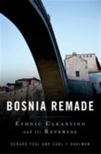 Bosnia Remade: Ethnic Cleansing and its Reversal