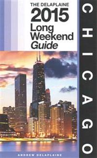 Chicago - The Delaplaine 2015 Long Weekend Guide