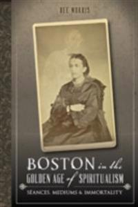 Boston in the Golden Age of Spiritualism