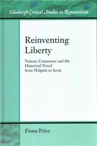 Reinventing Liberty: Nation, Commerce and the Historical Novel from Walpole to Scott