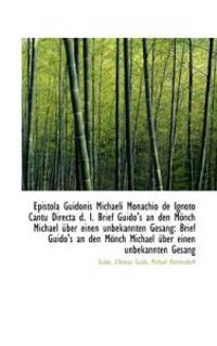 Epistola Guidonis Michaeli Monachio de Ignoto Cantu Directa D. I. Brief Guido's an Den M Nch Michael
