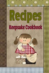 Recipes Keepsake Cookbook: Country Primitive Blank Recipe Book to Write Your Own Recipes in