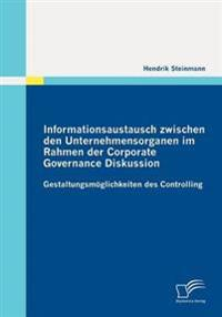 Informationsaustausch Zwischen Den Unternehmensorganen Im Rahmen Der Corporate Governance Diskussion