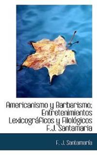 Americanismo y Barbarismo; Entretenimientos Lexicograficos y Filologicos F.J. Santamaria