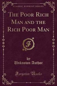 The Poor Rich Man and the Rich Poor Man (Classic Reprint)