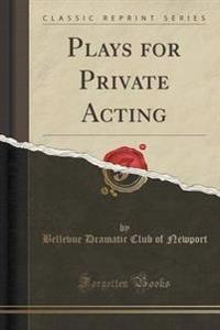 Plays for Private Acting (Classic Reprint)