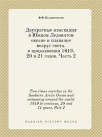 Two-Times Searches in the Southern Arctic Ocean and Swimming Around the World. 1819 to Continue, 20 and 21 Years. Part 2