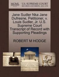 Jane Sudler Nka Jane DuFresne, Petitioner, V. Louis Sudler, JR. U.S. Supreme Court Transcript of Record with Supporting Pleadings