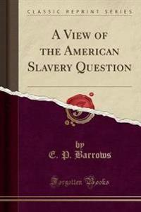 A View of the American Slavery Question (Classic Reprint)