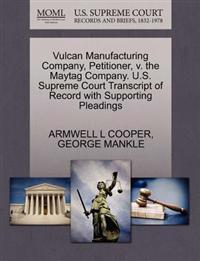 Vulcan Manufacturing Company, Petitioner, V. the Maytag Company. U.S. Supreme Court Transcript of Record with Supporting Pleadings