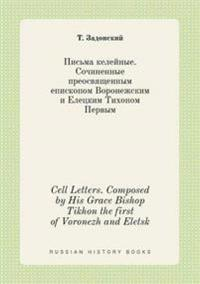 Cell Letters. Composed by His Grace Bishop Tikhon the First of Voronezh and Eletsk