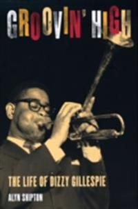 Groovin High: The Life of Dizzy Gillespie