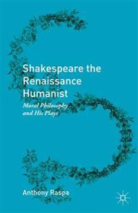 Shakespeare the Renaissance Humanist