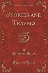Stories and Travels (Classic Reprint)