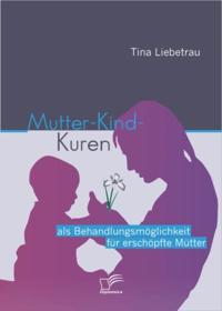 Mutter-Kind-Kuren als Behandlungsmoglichkeit fur erschopfte Mutter