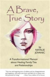 Brave, True Story: A Transformational Memoir about Healing Family Ties and Relationships