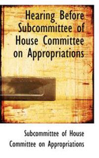 Hearing Before Subcommittee of House Committee on Appropriations
