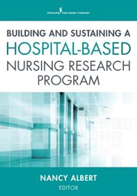 Building and Sustaining a Hospital-Based Nursing Research Program