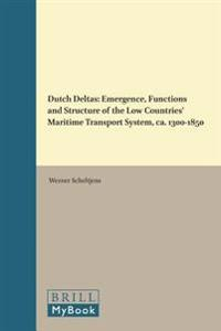 Dutch Deltas: Emergence, Functions and Structure of the Low Countries' Maritime Transport System, CA. 1300-1850