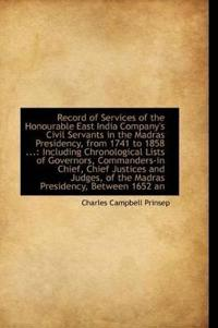Record of Services of the Honourable East India Company's Civil Servants in the Madras Presidency, from 1741-1858
