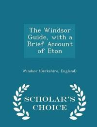 The Windsor Guide, with a Brief Account of Eton - Scholar's Choice Edition