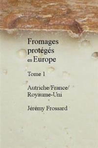 Fromages Proteges En Europe: Tome 1 France/Royaume-Uni