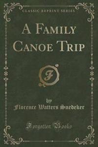 A Family Canoe Trip (Classic Reprint)