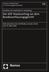 Der Zdf-Staatsvertrag VOR Dem Bundesverfassungsgericht: Dokumentation Der Schriftsatze Und Des Urteils Vom 25. Marz 2014