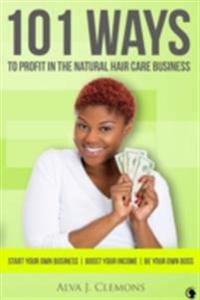 101 Ways to Profit in the Natural Hair Care Business