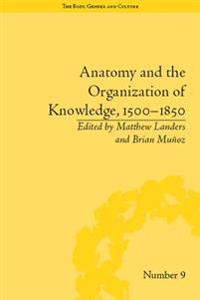 Anatomy and the Organization of Knowledge, 1500-1850