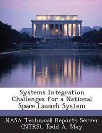Systems Integration Challenges for a National Space Launch System