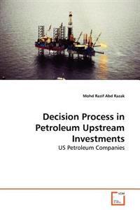 Decision Process in Petroleum Upstream Investments