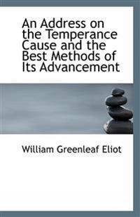 An Address on the Temperance Cause and the Best Methods of Its Advancement