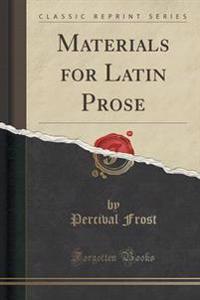 Materials for Latin Prose (Classic Reprint)