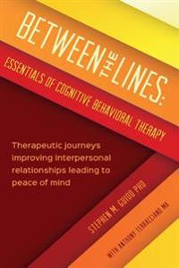 Between the Lines: Essentials of Cognitive Behavioral Therapy: Therapeutic Journeys Improving Interpersonal Boundaries Leading to Peace o