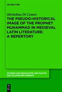 Pseudo-historical Image of the Prophet Muhammad in Medieval Latin Literature: A Repertory