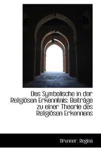 Das Symbolische in Der Religiosen Erkenntnis