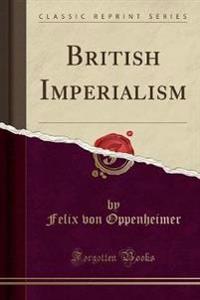 British Imperialism (Classic Reprint)