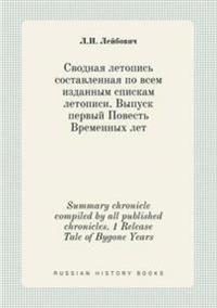 Summary Chronicle Compiled by All Published Chronicles. 1 Release Tale of Bygone Years