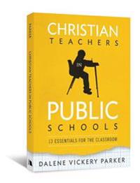 Christian Teachers in Public Schools: 13 Essentials for the Classroom