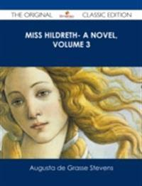 Miss Hildreth- A Novel, Volume 3 - The Original Classic Edition