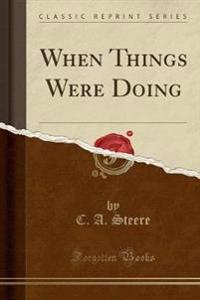 When Things Were Doing (Classic Reprint)