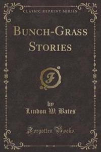 Bunch-Grass Stories (Classic Reprint)