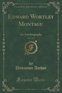 Edward Wortley Montagu, Vol. 1 of 3