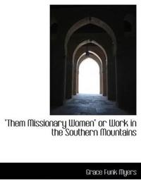 Them Missionary Women or Work in the Southern Mountains