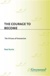 the courage to become the virtues of humanism kurtz paul