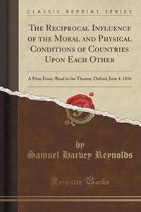 The Reciprocal Influence of the Moral and Physical Conditions of Countries Upon Each Other