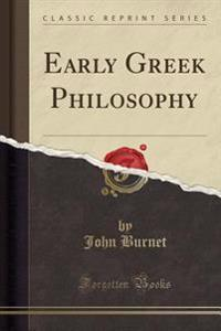 Early Greek Philosophy (Classic Reprint)